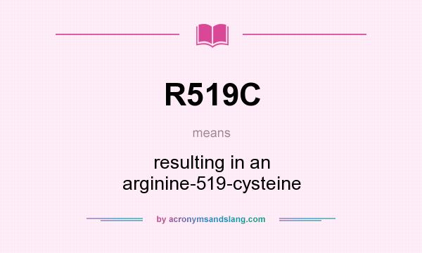 What does R519C mean? It stands for resulting in an arginine-519-cysteine