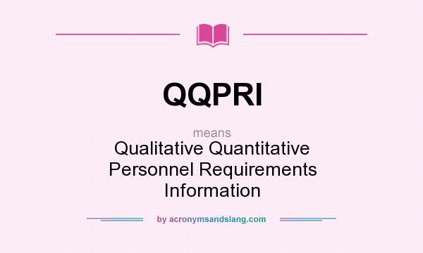 What does QQPRI mean? It stands for Qualitative Quantitative Personnel Requirements Information