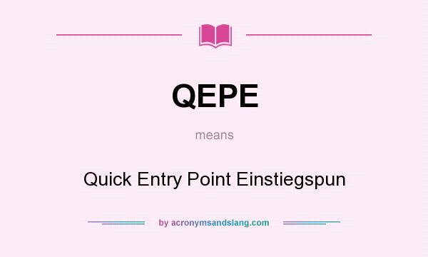 What does QEPE mean? It stands for Quick Entry Point Einstiegspun
