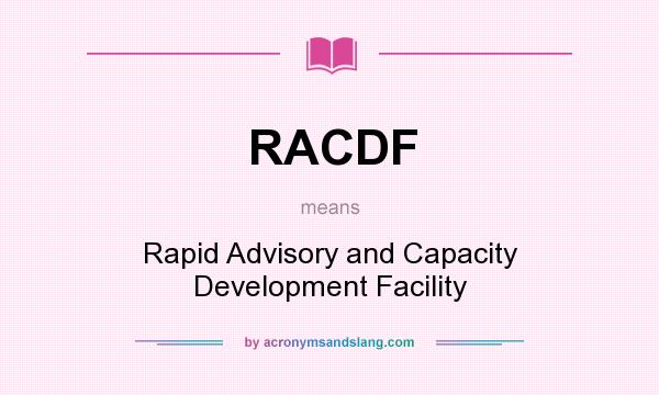 What does RACDF mean? It stands for Rapid Advisory and Capacity Development Facility