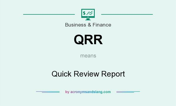 What does QRR mean? It stands for Quick Review Report