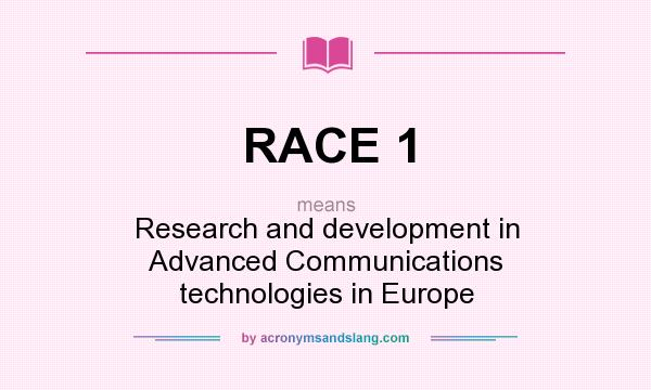 What does RACE 1 mean? It stands for Research and development in Advanced Communications technologies in Europe