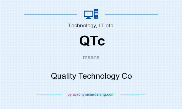 What does QTc mean? It stands for Quality Technology Co