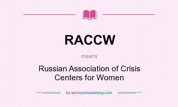 What does RACCW mean? It stands for Russian Association of Crisis Centers for Women