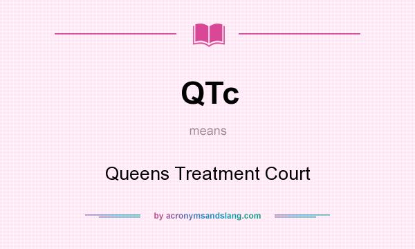 What does QTc mean? It stands for Queens Treatment Court