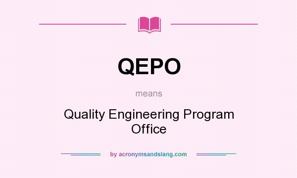 What does QEPO mean? It stands for Quality Engineering Program Office