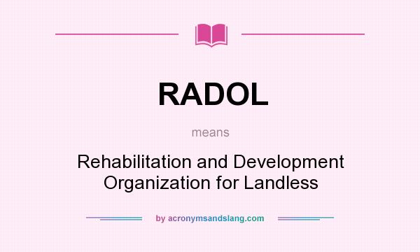 What does RADOL mean? It stands for Rehabilitation and Development Organization for Landless