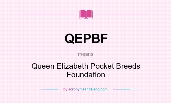 What does QEPBF mean? It stands for Queen Elizabeth Pocket Breeds Foundation