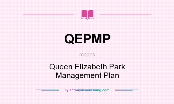 What does QEPMP mean? It stands for Queen Elizabeth Park Management Plan