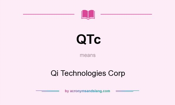 What does QTc mean? It stands for Qi Technologies Corp