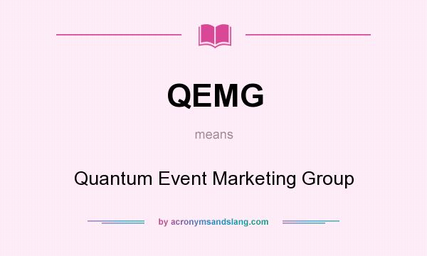 What does QEMG mean? It stands for Quantum Event Marketing Group