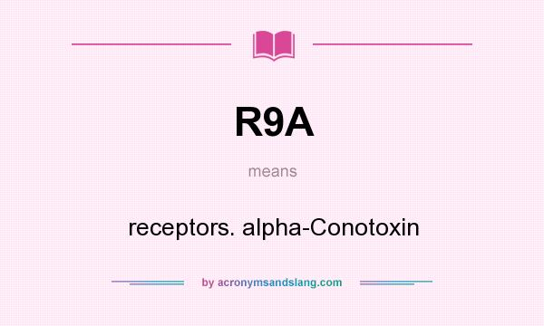 What does R9A mean? It stands for receptors. alpha-Conotoxin