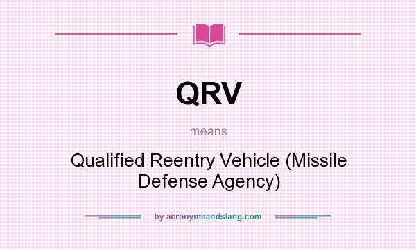 What does QRV mean? It stands for Qualified Reentry Vehicle (Missile Defense Agency)