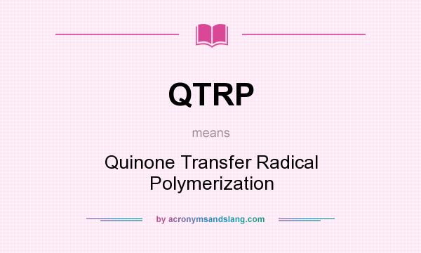 What does QTRP mean? It stands for Quinone Transfer Radical Polymerization