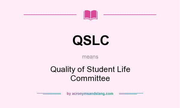What does QSLC mean? It stands for Quality of Student Life Committee