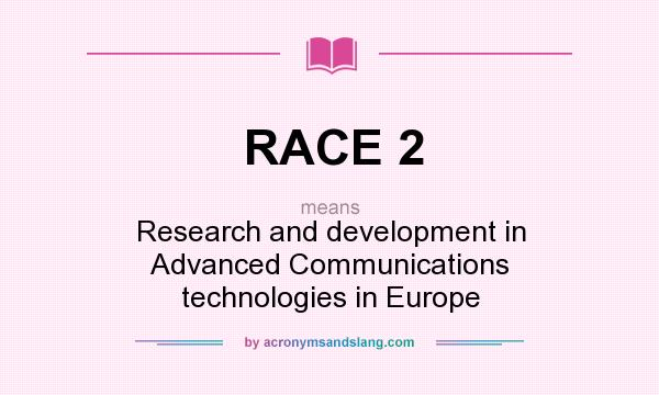 What does RACE 2 mean? It stands for Research and development in Advanced Communications technologies in Europe
