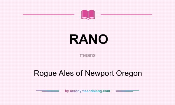 What does RANO mean? It stands for Rogue Ales of Newport Oregon