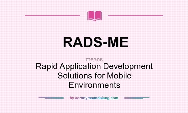 What does RADS-ME mean? It stands for Rapid Application Development Solutions for Mobile Environments
