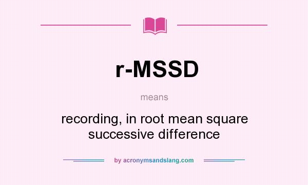 What does r-MSSD mean? It stands for recording, in root mean square successive difference