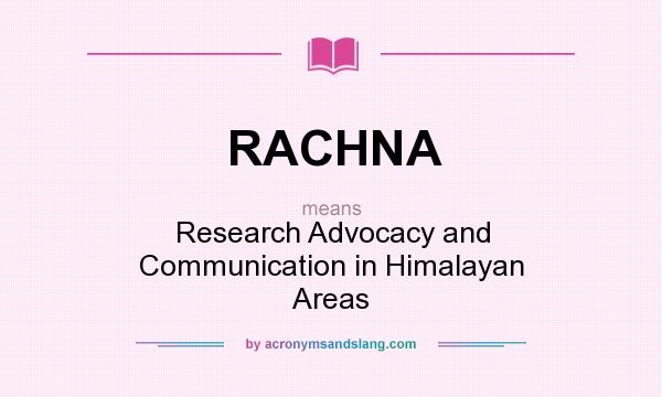 What does RACHNA mean? It stands for Research Advocacy and Communication in Himalayan Areas