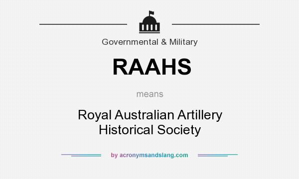 What does RAAHS mean? It stands for Royal Australian Artillery Historical Society