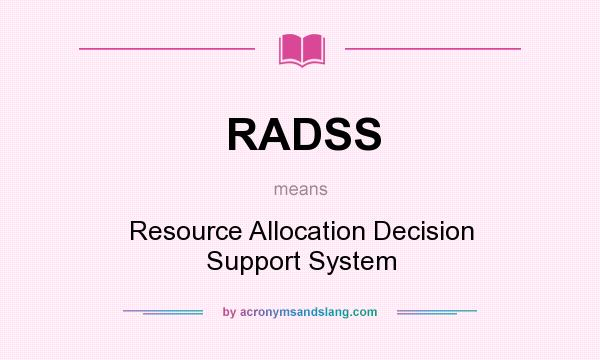 What does RADSS mean? It stands for Resource Allocation Decision Support System