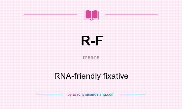 What does R-F mean? It stands for RNA-friendly fixative