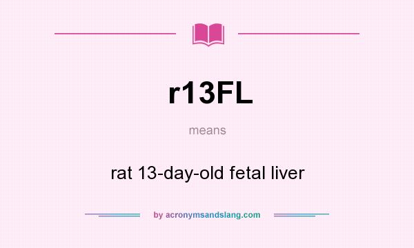 What does r13FL mean? It stands for rat 13-day-old fetal liver