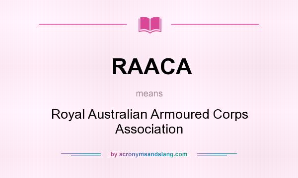 What does RAACA mean? It stands for Royal Australian Armoured Corps Association