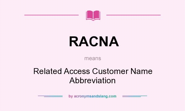 What does RACNA mean? It stands for Related Access Customer Name Abbreviation