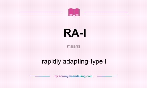 What does RA-I mean? It stands for rapidly adapting-type I