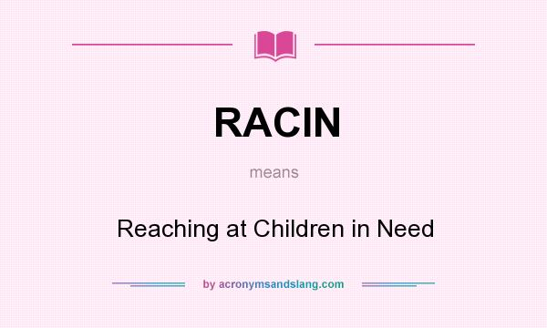 What does RACIN mean? It stands for Reaching at Children in Need