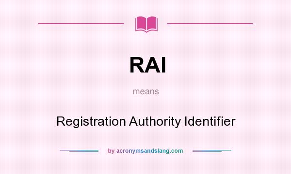 What does RAI mean? It stands for Registration Authority Identifier