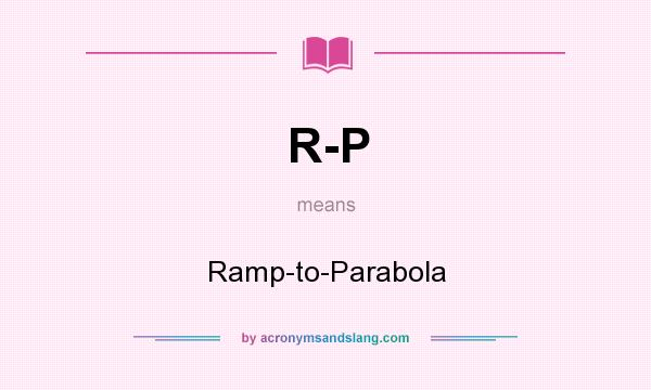What does R-P mean? It stands for Ramp-to-Parabola