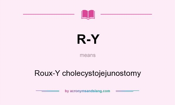 What does R-Y mean? It stands for Roux-Y cholecystojejunostomy