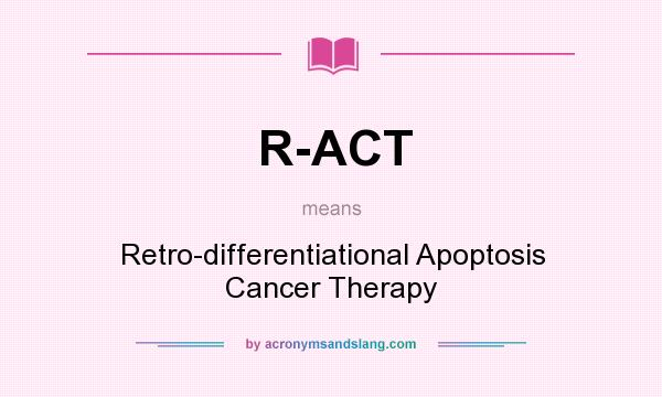 What does R-ACT mean? It stands for Retro-differentiational Apoptosis Cancer Therapy