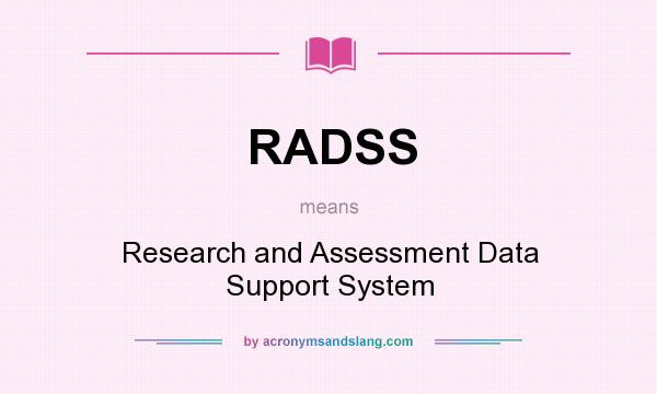 What does RADSS mean? It stands for Research and Assessment Data Support System