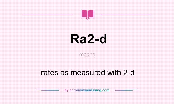 What does Ra2-d mean? It stands for rates as measured with 2-d