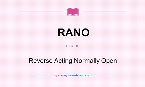 What does RANO mean? It stands for Reverse Acting Normally Open