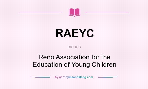 What does RAEYC mean? It stands for Reno Association for the Education of Young Children
