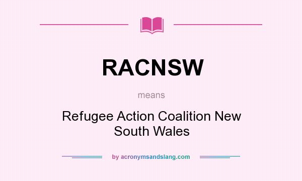 What does RACNSW mean? It stands for Refugee Action Coalition New South Wales