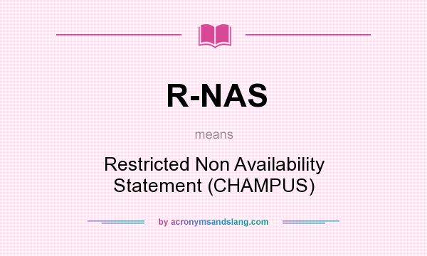 What does R-NAS mean? It stands for Restricted Non Availability Statement (CHAMPUS)