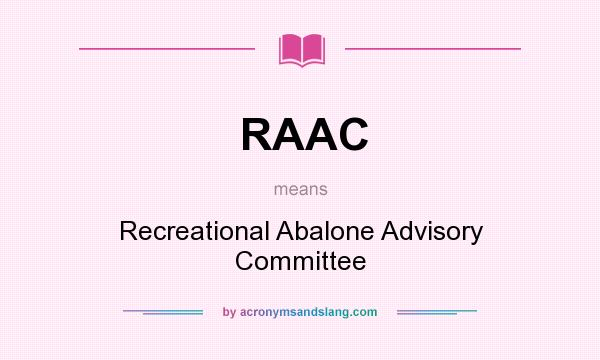 What does RAAC mean? It stands for Recreational Abalone Advisory Committee
