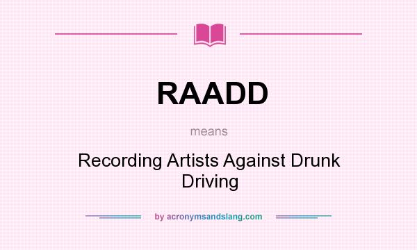 What does RAADD mean? It stands for Recording Artists Against Drunk Driving