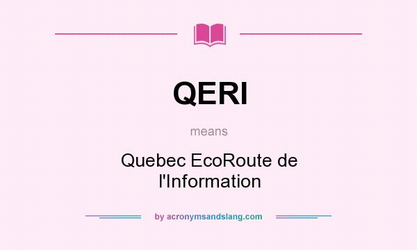 What does QERI mean? It stands for Quebec EcoRoute de l`Information