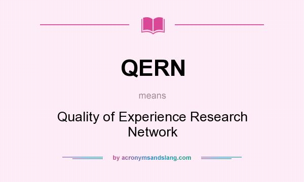 What does QERN mean? It stands for Quality of Experience Research Network