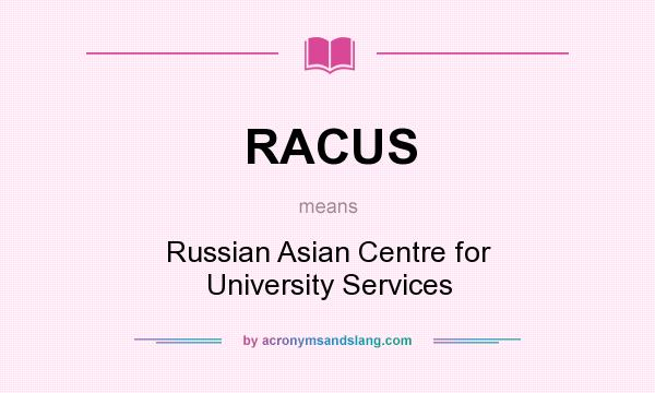 What does RACUS mean? It stands for Russian Asian Centre for University Services