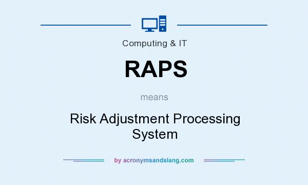 What does RAPS mean? It stands for Risk Adjustment Processing System