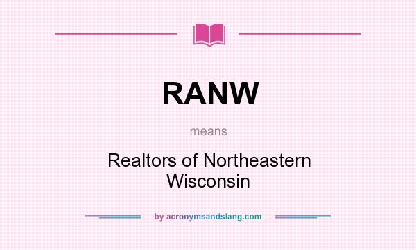 What does RANW mean? It stands for Realtors of Northeastern Wisconsin