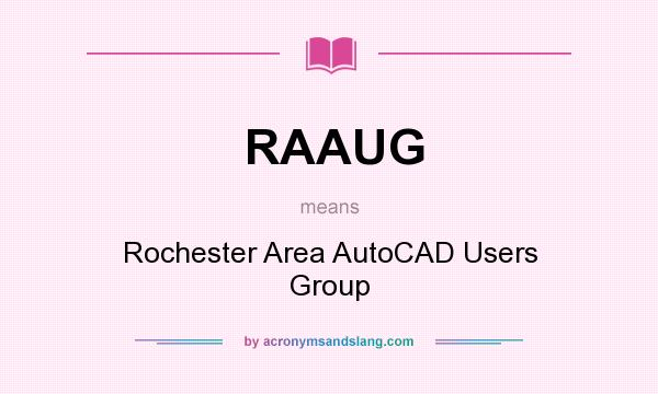 What does RAAUG mean? It stands for Rochester Area AutoCAD Users Group